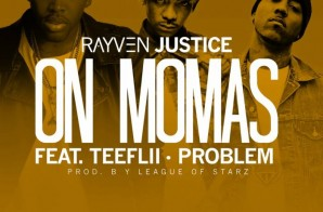 Rayven Justice – On Mamas ft. TeeFLii & Problem