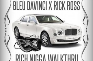 Bleu Davinci – Rich Nigga Walk Thru Ft. Rick Ross
