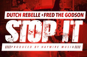 Dutch ReBelle x Fred The Godson – Stop It (Video)