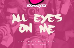 Young Lyxx x Royce Rizzy – All Eyes On Me (Prod. by The Nominees)