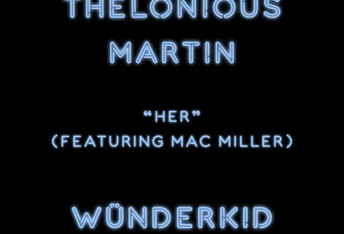 Thelonious Martin– Her Ft Mac Miller