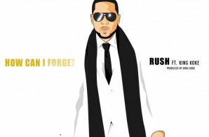 Rush – How Can I Forget Ft King Koke