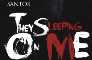 Santos – They Sleeping On Me