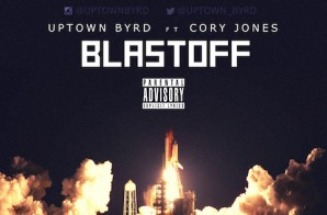 Uptown Byrd – Blast Off Ft. Cory Jones