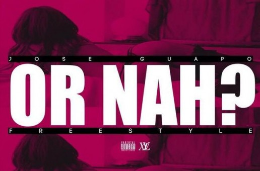 Jose Guapo – Or Nah (Freestyle)