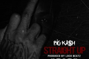 Big KA$H – Straight Up (Prod. By Loco Beatz)
