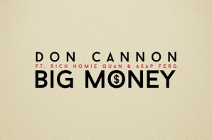 Don Cannon x Rich Homie Quan x ASAP Ferg – Big Money (Prod. by C4Bombs)