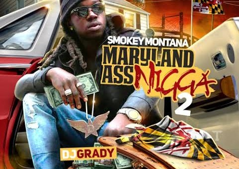 Smokey Montana – Maryland Ass Nigga 2 (Mixtape) (Hosted By DJ Grady)