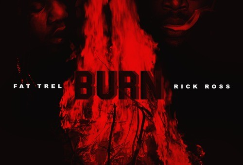 Fat Trel – Burn Ft. Rick Ross
