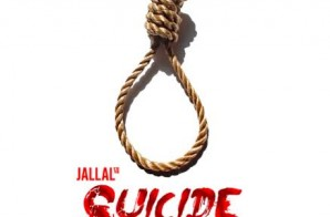 Jallal – Suicide Ft. BJ The Chicago Kid