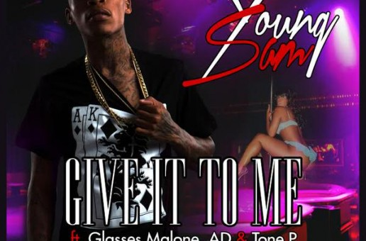Young Sam x Glasses Malone x AD x Tone P – Give It To Me