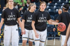 "Notre Dame's Women Basketball Team Wears ""I Can't Breathe"" Shirts During Their Pregame Warmups (Photos)"