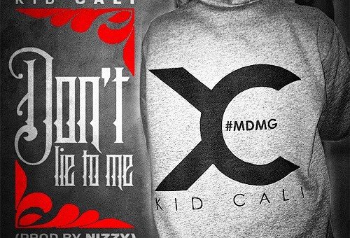 KidCali – Dont Lie To Me (Prod. by Nizzy)