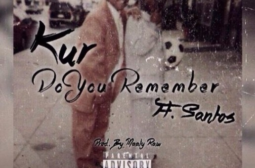 Kur – Do You Remember Ft. Santos (Prod by Maaly Raw)