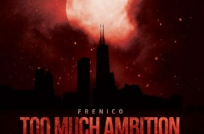 Frenico – Too Much Ambition