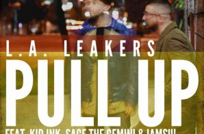 L.A. Leakers – Pull Up Ft. Kid Ink, Sage the Gemini & Iamsu!