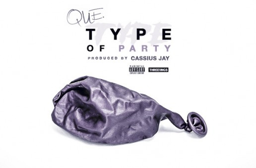 Que – Type Of Party (Prod. by Cassius Jay)