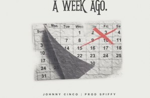 Johnny Cinco – Week Ago (Prod. By Spiffy)