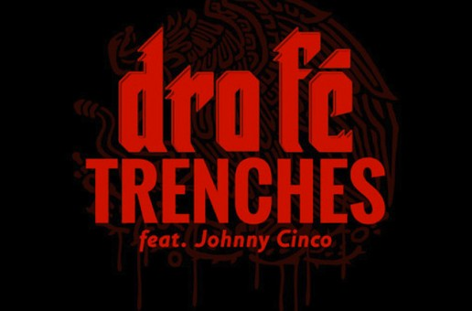 Dro Fe – Trenches Ft. Johnny Cinco (Prod. By Happy Perez)