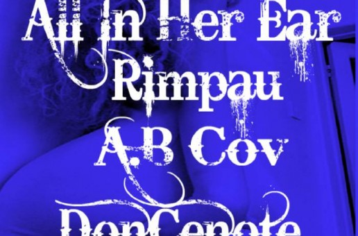 Rimpau – All In Her Ear feat. A.B Cov & DonCenote