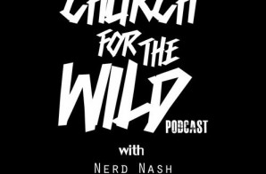 "HHS1987 Exclusive: Nerd Nash, Jamisa, & RegularAssRon Present ""Church For The Wild"" (Podcast) (Episode 1 & 2)"