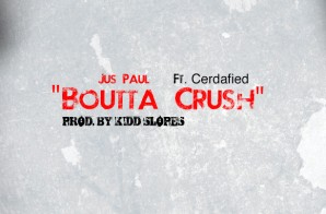 Jus Paul – Boutta Crush Ft. Cerdafied