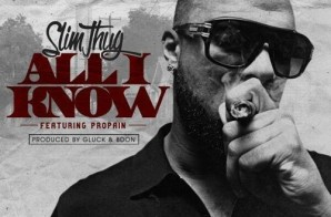 Slim Thug – All I Know Ft. Propain