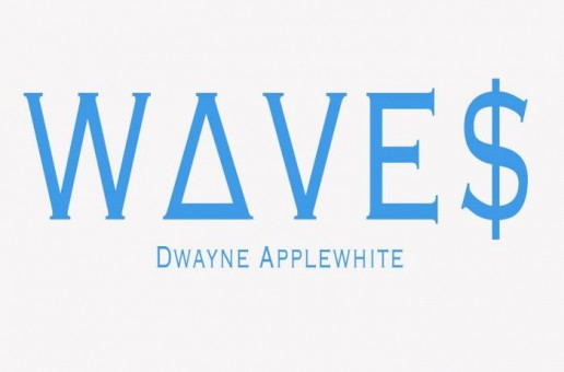 Dwayne Applewhite – Waves (Freestlye)