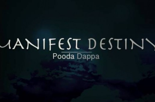 Pooda Dappa – Manifest Destiny (Video)