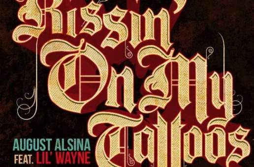 August Alsina – Kissin On My Tattoos (Remix) Ft. Lil Wayne