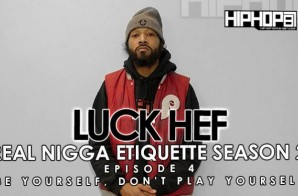Real Nigga Etiquette with Luck Hef: Be Yourself, Don't Play Yourself (S2E4) (Video)