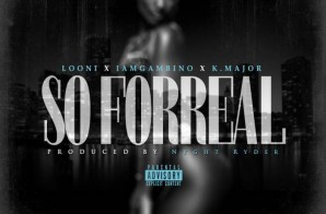 Looni x Gambino x Kmajor – So For Real