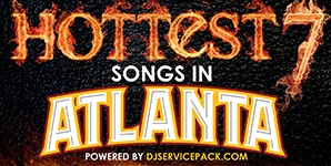 DJ Service Pack Presents: The 7 Hottest Songs In Atlanta (Video)