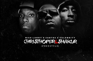Celebrity x Mike Larry x Santos – Christopher L Shakur (Freestyle)