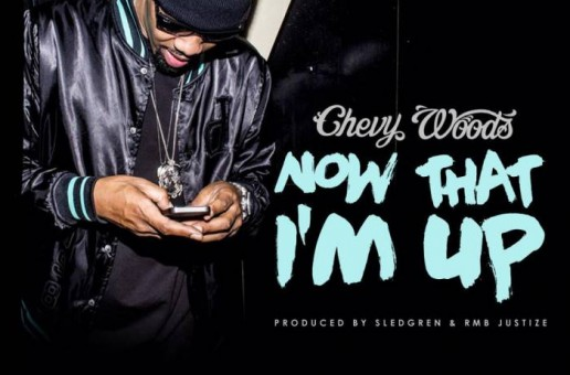 Chevy Woods – Now That I'm Up (Prod. By RMBjustize & Sledgren)