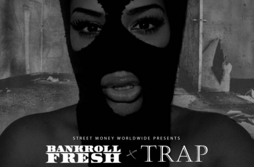 Bankroll Fresh – Trap (Prod. by Chophouze) (DJ Service Pack Exclusive)