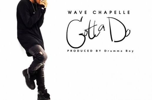 Wave Chapelle – Gotta Do (Prod. by Drumma Boy)