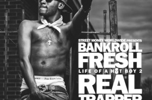 Bankroll Fresh – Life Of A Hot Boy 2: Real Trapper (Mixtape Artwork)