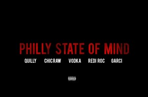 Quilly – Philly State Of Mind Ft. Chic Raw, Vodka, Garci & Rediroc