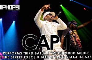 """Cap-1 Performs """"Mudd Mudd Mudd"""" & """"Bird Bath"""" At The Beer And Tacos/ Street Execs Stage at SXSW 2015 (Video)"""