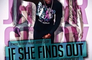 Jabar Selby x DJ Wavy – If She Finds Out