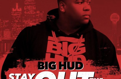 Big Hud – Stay Up Out The Way