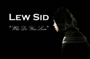 Lew Sid – Who Do You Love (Video)