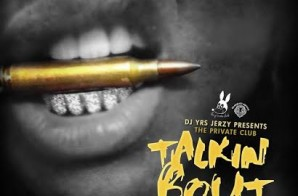 DJ YRS Jerzy – Talkin Bout Ft. Royce Rizzy, NephLon Don, & D.Boy G