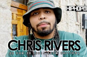 Chris Rivers – 30 For 30 Freestyle (2015 SXSW Edition) (Video)