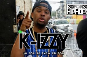 K-Izzy – 30 For 30 Freestyle (2015 SXSW Edition) (Video)