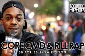 Core CMD & Rill Rap – 30 For 30 Freestyle (2015 SXSW Edition) (Video)