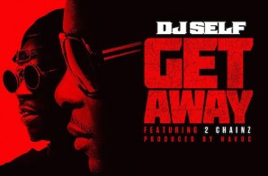 DJ Self – Get Away (Freestyle) Ft. 2 Chainz