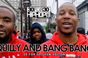 Quilly and Bang Bang – 30 For 30 Freestyle (2015 SXSW Edition) (Video)