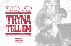 Stak5 x Yung Mazi – Tryna Tell Em (Prod. By June James)